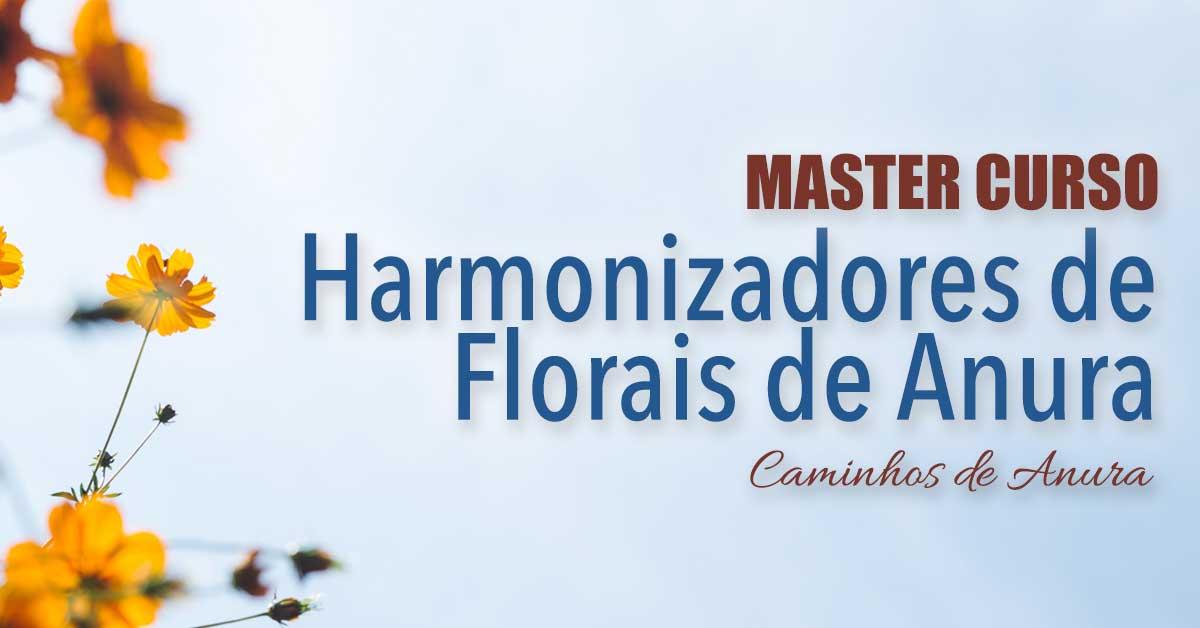 Master Curso de Harmonizadores dos Florais de Anura